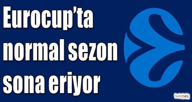Eurocup'ta normal sezon sona eriyor