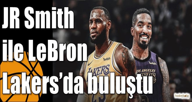 JR Smith ile LeBron Lakers'da buluştu