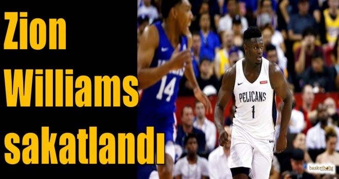 Zion Williams sakatlandı